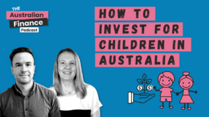 investing for children Australian Finance Podcast artwork